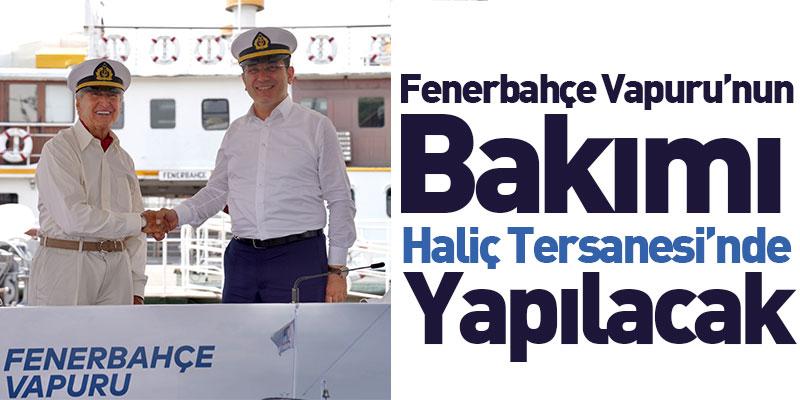 Fenerbahçe Vapuru'nun Bakımı Haliç Tersanesi'nde Yapılacak