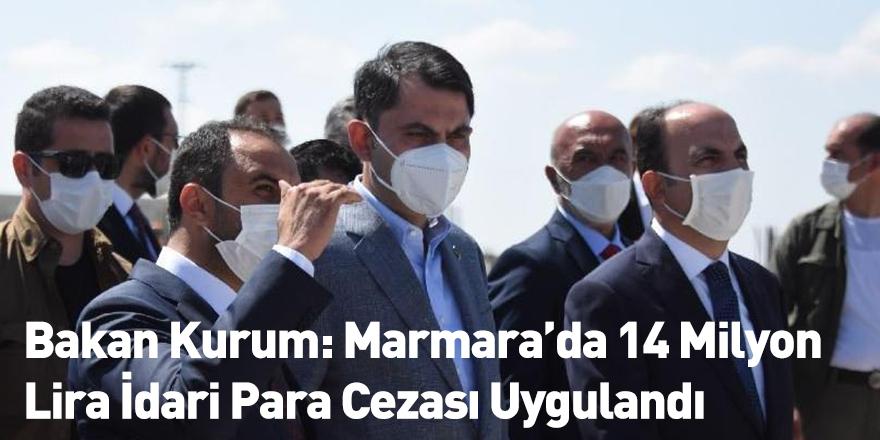 Bakan Kurum: Marmara'da 14 Milyon Lira İdari Para Cezası Uygulandı