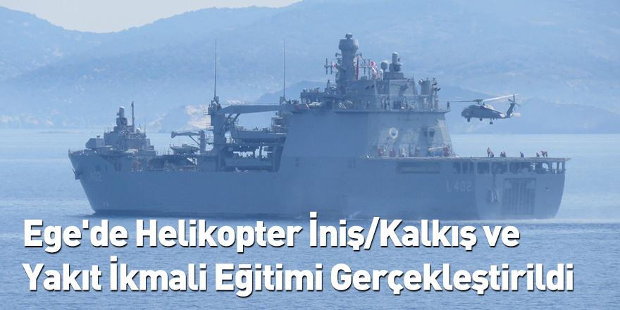 Ege'de Helikopter İniş/Kalkış ve Yakıt İkmali Eğitimi Gerçekleştirildi