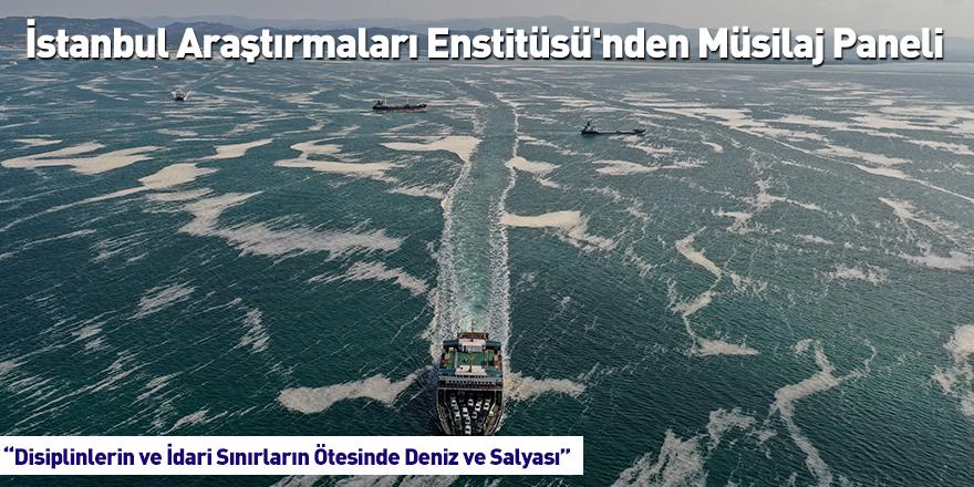 İstanbul Araştırmaları Enstitüsü'nden Müsilaj Paneli