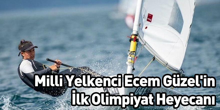 Milli Yelkenci Ecem Güzel'in İlk Olimpiyat Heyecanı: