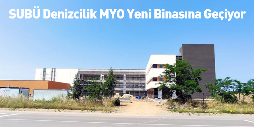 SUBÜ Denizcilik MYO Yeni Binasına Geçiyor