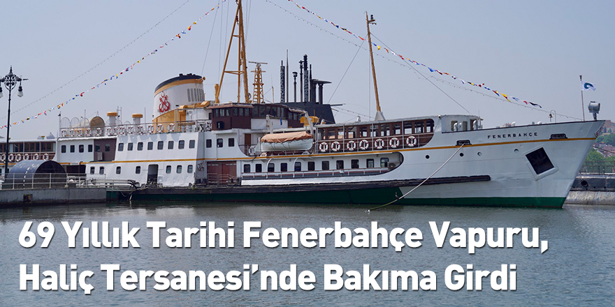 69 Yıllık Tarihi Fenerbahçe Vapuru, Haliç Tersanesi'nde Bakıma Girdi