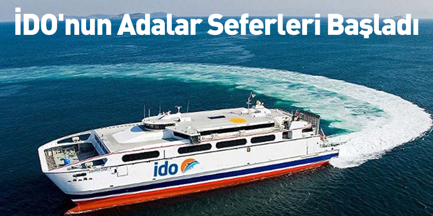 İDO'nun Adalar Seferleri Başladı