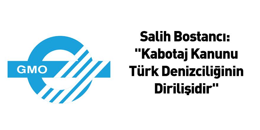 """Salih Bostancı: """"Kabotaj Kanunu Türk Denizciliğinin Dirilişidir"""""""