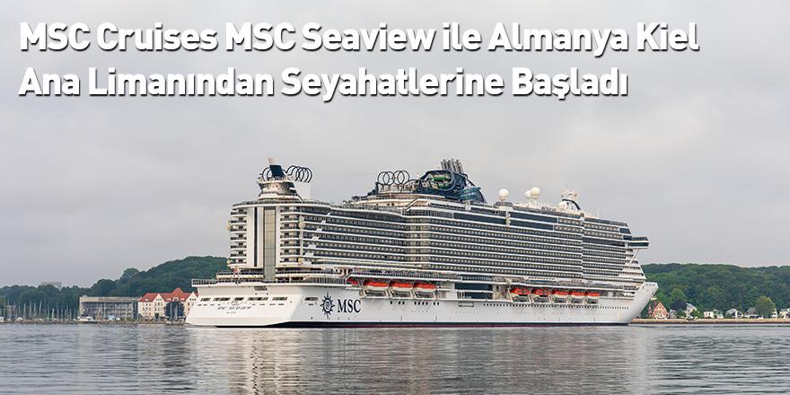 MSC Cruises MSC Seaview ile Almanya Kiel Ana Limanından Seyahatlerine Başladı