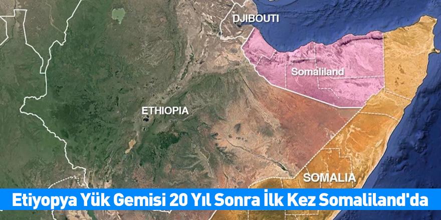 Etiyopya Yük Gemisi 20 Yıl Sonra İlk Kez Somaliland'da
