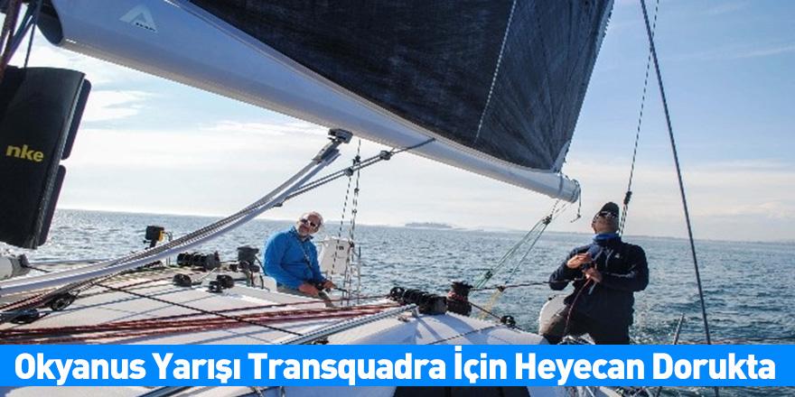 Okyanus Yarışı Transquadra İçin Heyecan Dorukta