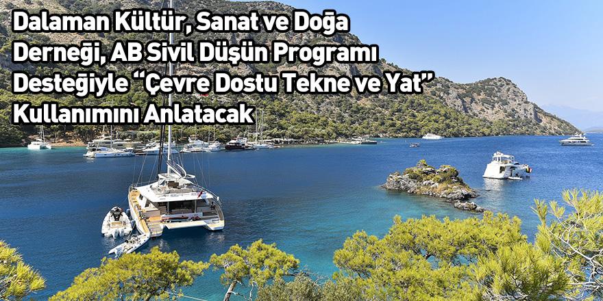 """Dalaman Kültür, Sanat ve Doğa Derneği, AB Sivil Düşün Programı Desteğiyle """"Çevre Dostu Tekne ve Yat"""" Kullanımını Anlatacak"""