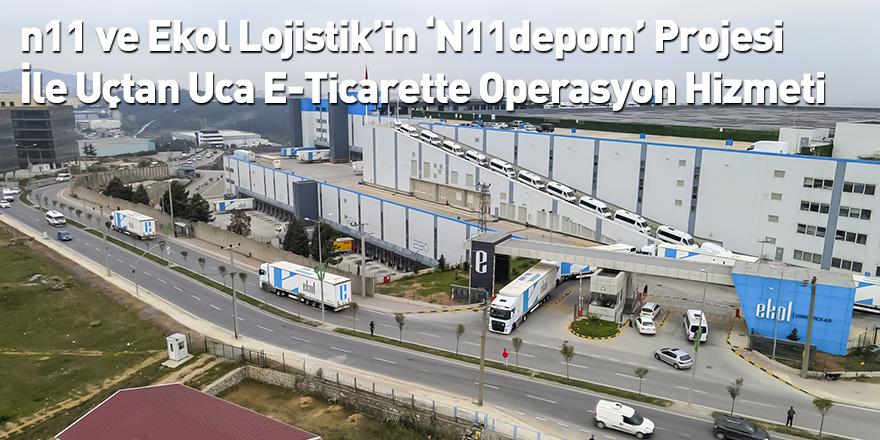 n11 ve Ekol Lojistik'in 'N11depom' Projesi İle Uçtan Uca E-Ticarette Operasyon Hizmeti
