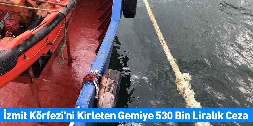 İzmit Körfezi'ni Kirleten Gemiye 530 Bin Liralık Ceza