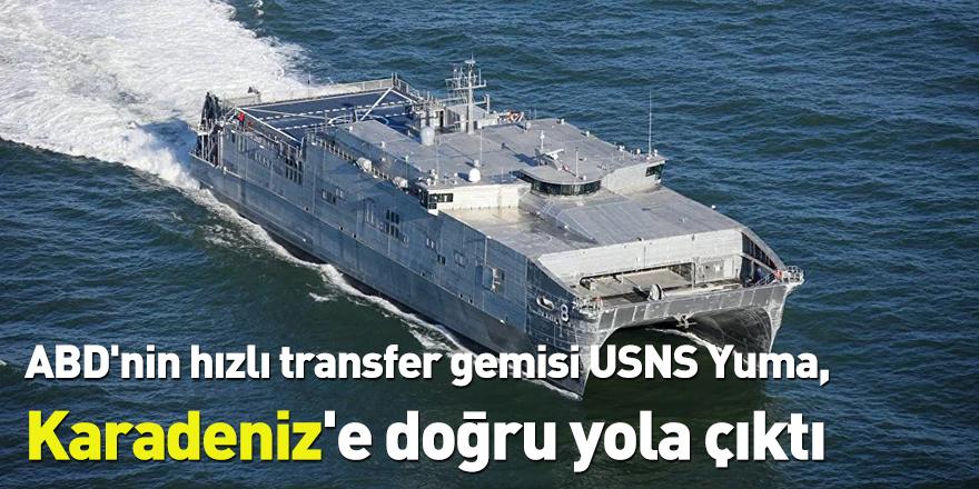ABD'nin hızlı transfer gemisi USNS Yuma, Karadeniz'e doğru yola çıktı
