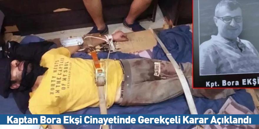 Kaptan Bora Ekşi Cinayetinde Gerekçeli Karar Açıklandı