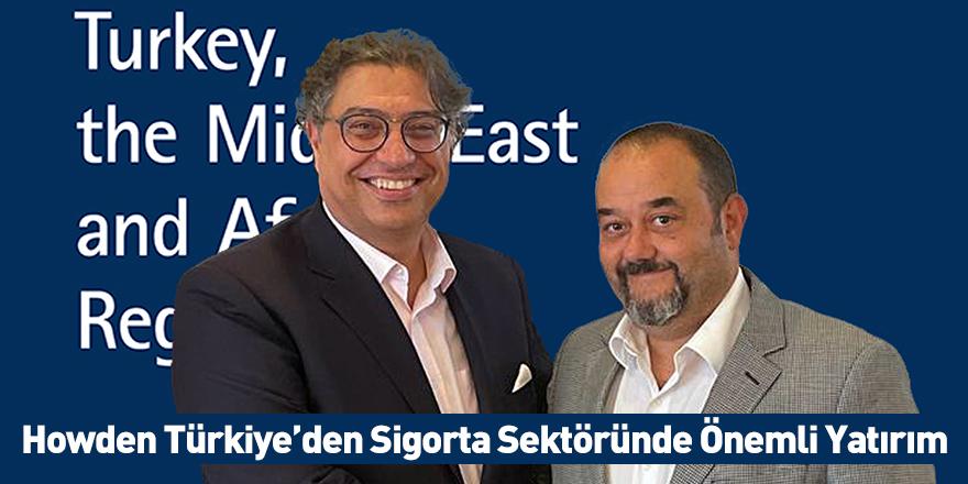 Howden Türkiye'den Sigorta Sektöründe Önemli Yatırım