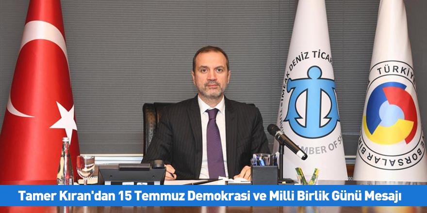 Tamer Kıran'dan 15 Temmuz Demokrasi ve Milli Birlik Günü Mesajı