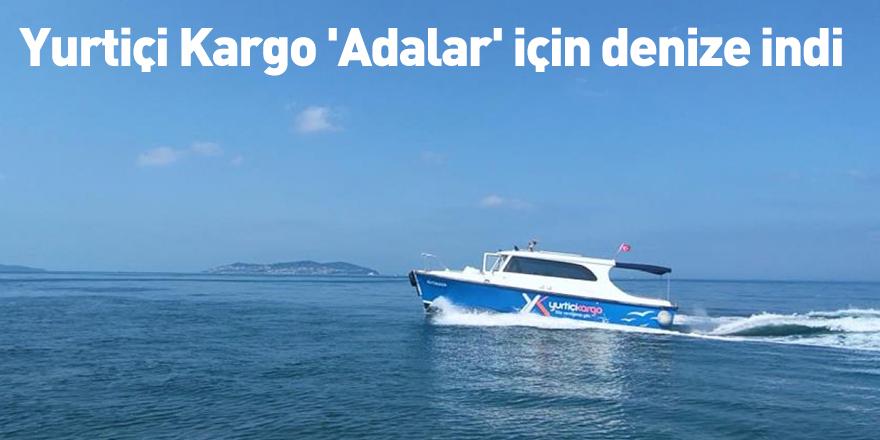 Yurtiçi Kargo 'Adalar' için denize indi