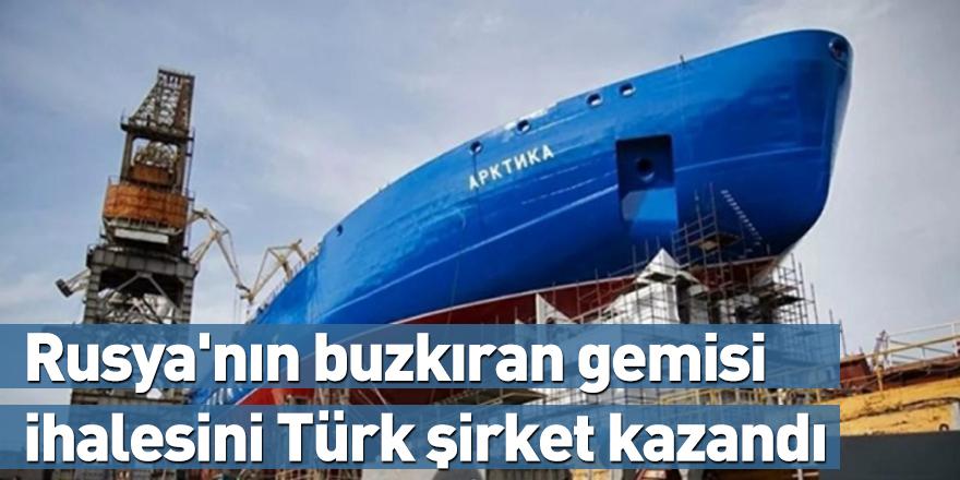 Rusya'nın buzkıran gemisi ihalesini Türk şirket kazandı