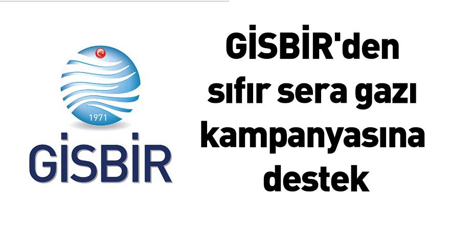 GİSBİR'den sıfır sera gazı kampanyasına destek