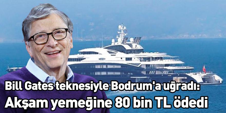 Bill Gates teknesiyle Bodrum'a uğradı: Akşam yemeğine 80 bin TL ödedi