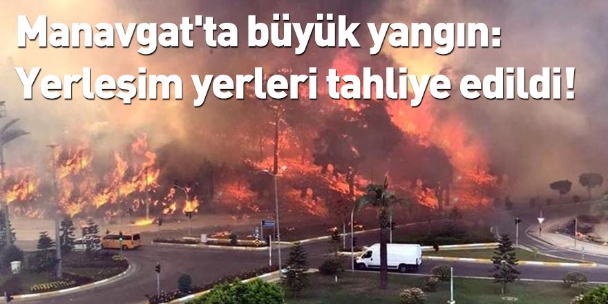 Manavgat'ta büyük yangın: Yerleşim yerleri tahliye edildi