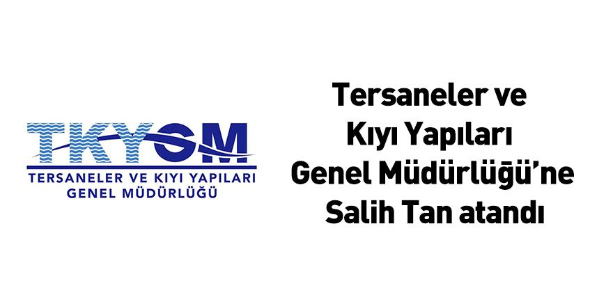Tersaneler ve Kıyı Yapıları Genel Müdürlüğü'ne Salih Tan atandı