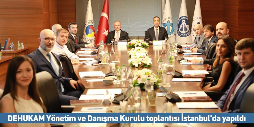 DEHUKAM Yönetim ve Danışma Kurulu toplantısı İstanbul'da yapıldı
