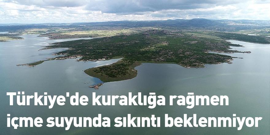Türkiye'de kuraklığa rağmen içme suyunda sıkıntı beklenmiyor