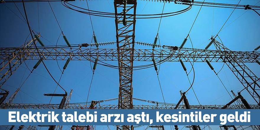 Elektrik talebi arzı aştı, kesintiler geldi