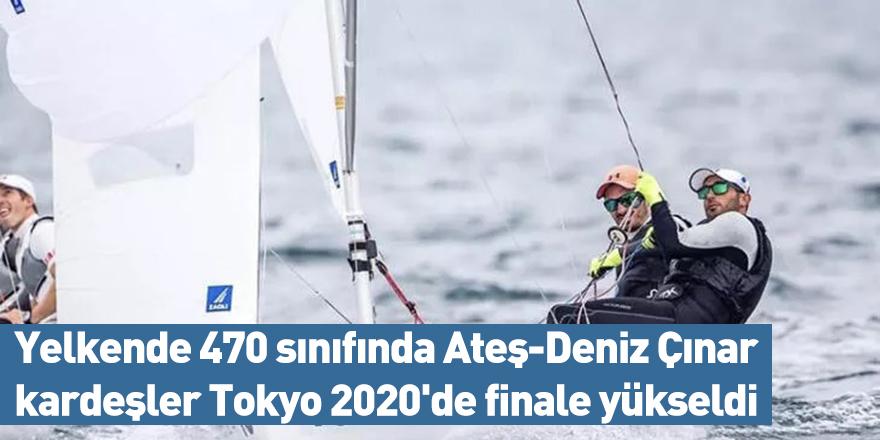 Yelkende 470 sınıfında Ateş-Deniz Çınar kardeşler Tokyo 2020'de finale yükseldi