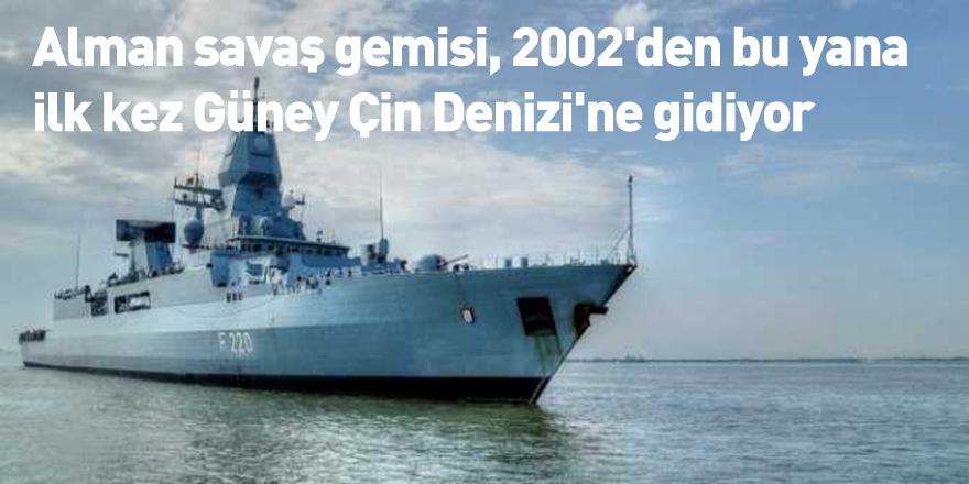 Alman savaş gemisi, 2002'den bu yana ilk kez Güney Çin Denizi'ne gidiyor