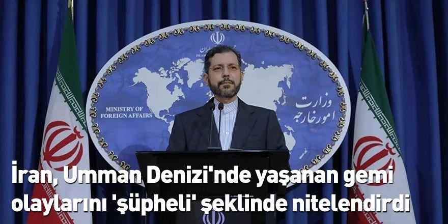 İran, Umman Denizi'nde yaşanan gemi olaylarını 'şüpheli' şeklinde nitelendirdi