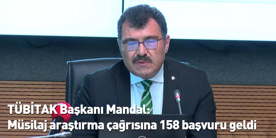 TÜBİTAK Başkanı Mandal: Müsilaj araştırma çağrısına 158 başvuru geldi