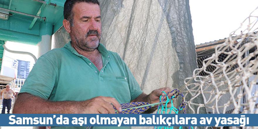 Samsun'da aşı olmayan balıkçılara av yasağı