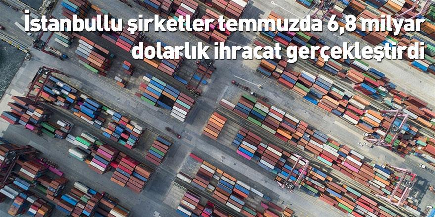 İstanbullu şirketler temmuzda 6,8 milyar dolarlık ihracat gerçekleştirdi