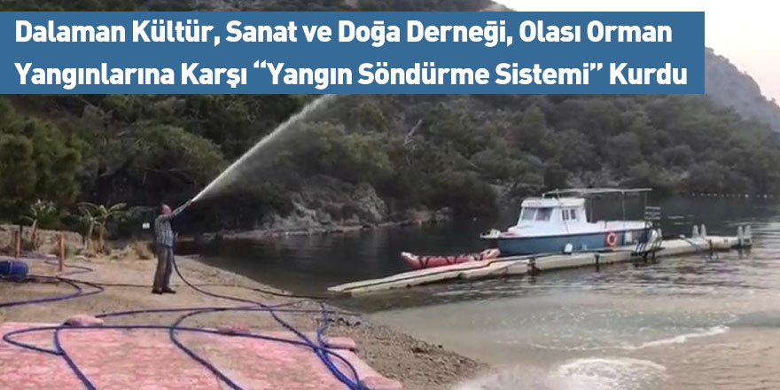 """Dalaman Kültür, Sanat ve Doğa Derneği, Olası Orman Yangınlarına Karşı """"Yangın Söndürme Sistemi"""" Kurdu"""