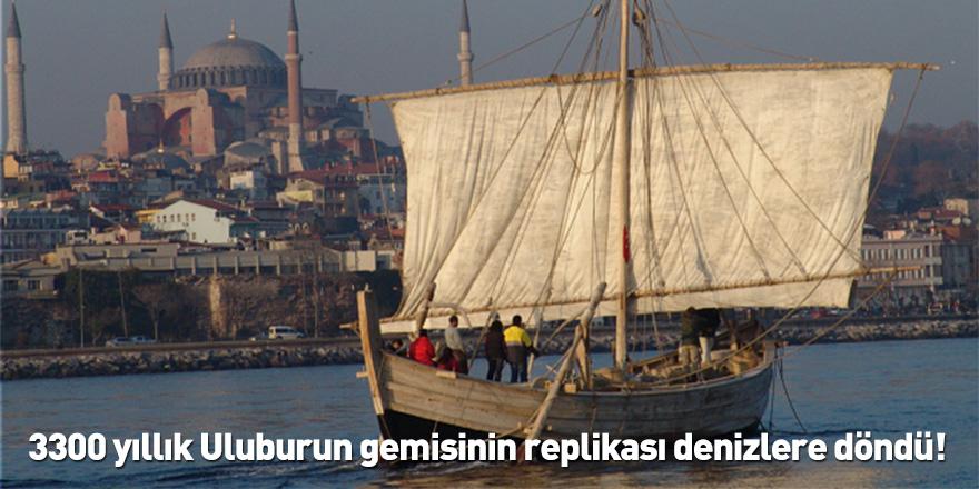 3300 yıllık Uluburun gemisinin replikası denizlere döndü!