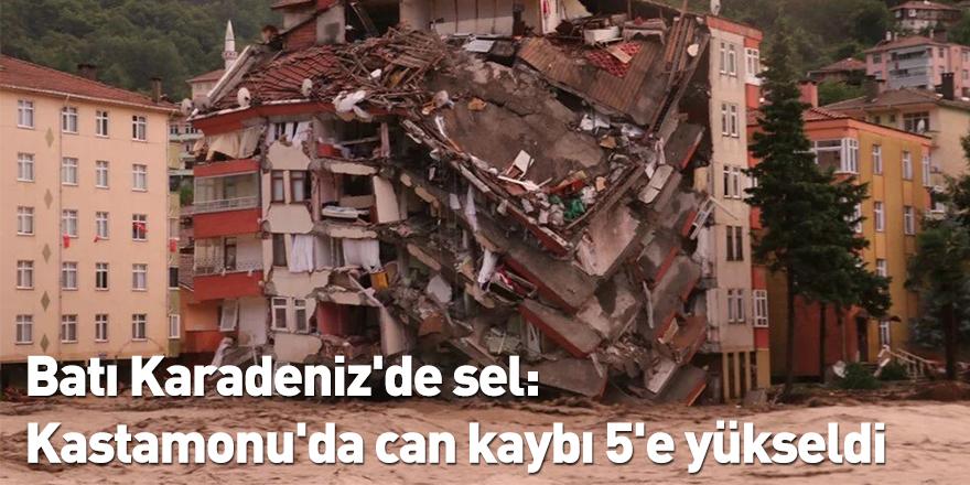 Batı Karadeniz'de sel: Kastamonu'da can kaybı 5'e yükseldi