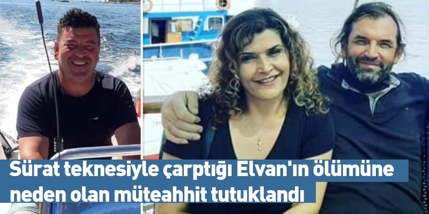 Sürat teknesiyle çarptığı Elvan'ın ölümüne neden olan müteahhit tutuklandı
