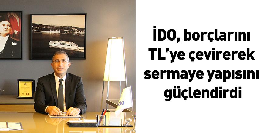 İDO, borçlarını TL'ye çevirerek sermaye yapısını güçlendirdi