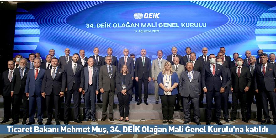 Ticaret Bakanı Mehmet Muş, 34. DEİK Olağan Mali Genel Kurulu'na katıldı