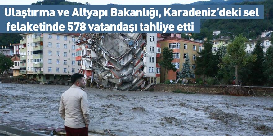 Ulaştırma ve Altyapı Bakanlığı, Karadeniz'deki sel felaketinde 578 vatandaşı tahliye etti