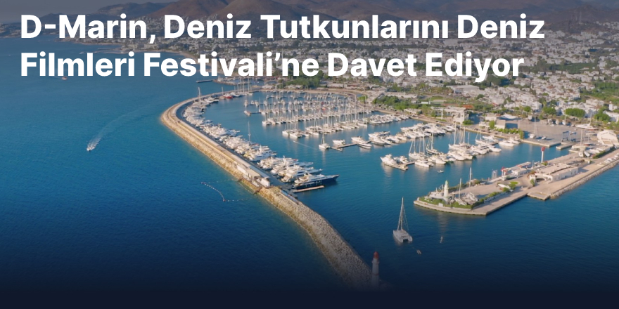 D-Marin, Deniz Tutkunlarını Deniz Filmleri Festivali'ne Davet Ediyor