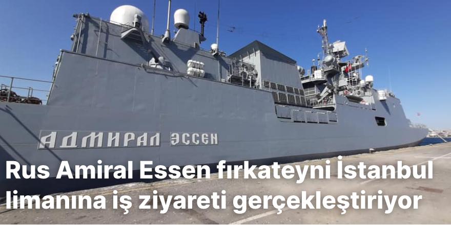 Rus Amiral Essen fırkateyni İstanbul limanına iş ziyareti gerçekleştiriyor