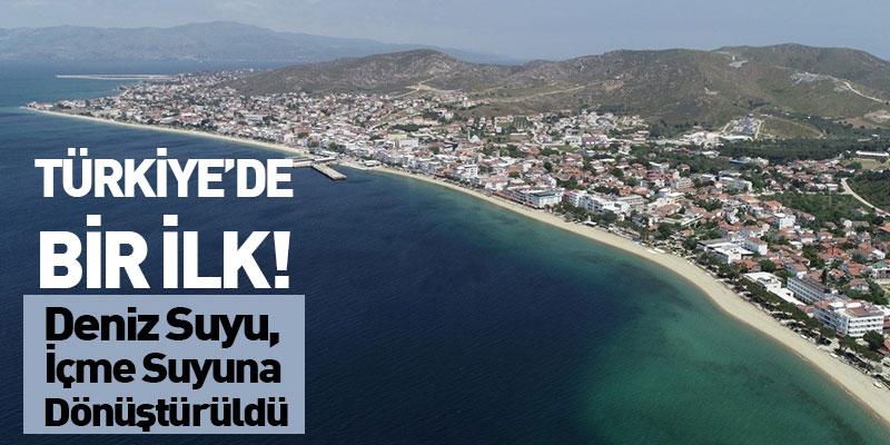 Türkiye'de Bir İlk! Deniz Suyu, İçme Suyuna Dönüştürüldü