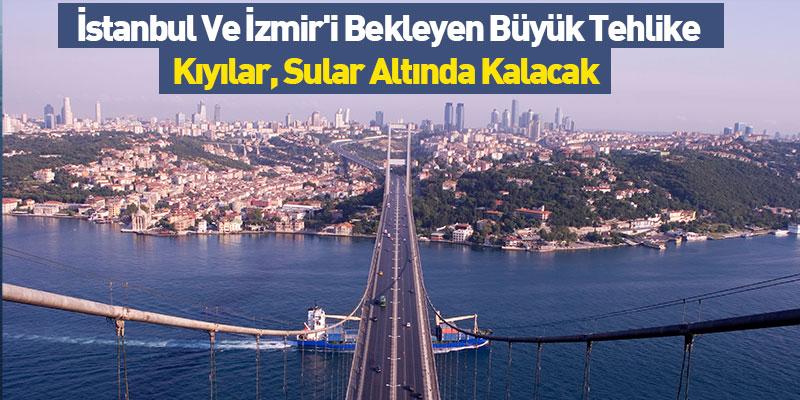 İstanbul Ve İzmir'i Bekleyen Büyük Tehlike! Kıyılar Sular Altında Kalacak