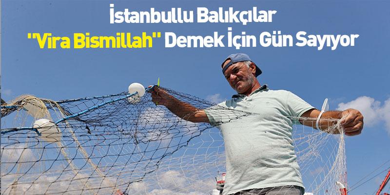 """İstanbullu Balıkçılar """"Vira Bismillah"""" Demek İçin Gün Sayıyor"""