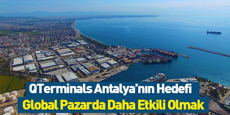 QTerminals Antalya'nın Hedefi Global Pazarda Daha Etkili Olmak