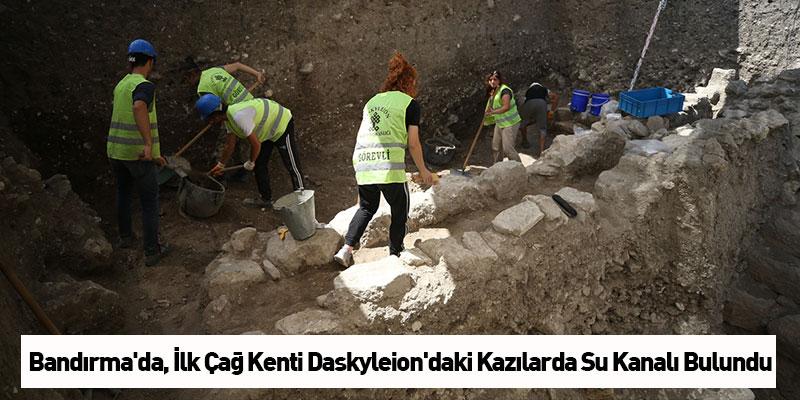 Bandırma'da, İlk Çağ Kenti Daskyleion'daki Kazılarda Su Kanalı Bulundu