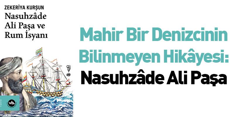 Mahir bir denizcinin bilinmeyen hikâyesi: Nasuhzâde Ali Paşa