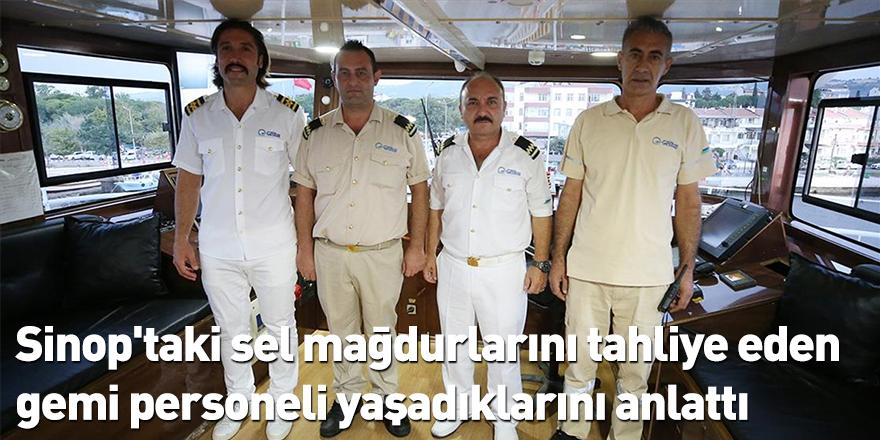 Sinop'taki sel mağdurlarını tahliye eden gemi personeli yaşadıklarını anlattı